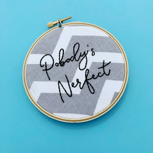 POBODY'S NERFECT / The Good Place + The Office Embroidery Hoop