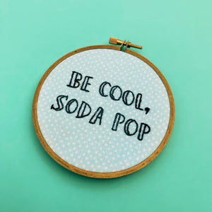 BE COOL, SODA POP / Veronica Mars / The Outsiders embroidery hoop
