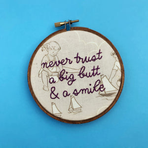 NEVER TRUST A BIG BUTT & A SMILE / Poison Embroidered Hoop