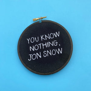 YOU KNOW NOTHING, JON SNOW / Game of Thrones embroidery hoop