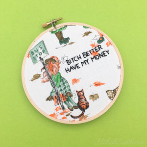 BITCH BETTER HAVE MY MONEY embroidery by StitchCulture