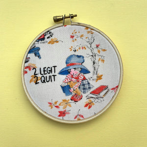 2 LEGIT 2 QUIT / Holly Hobby + MC Hammer Embroidery Hoop