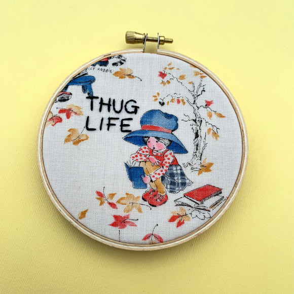 THUG LIFE / Holly Hobby Embroidery Hoop