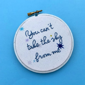 YOU CAN'T TAKE THE SKY FROM ME / Firefly, Serenity embroidery hoop