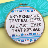 ANIMAL CROSSING / REMEMBER THAT BAD TIMES - Embroidery Hoop