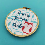 HATERS GONNA HATE / embroidery hoop