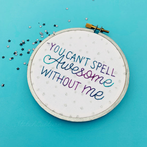 YOU CAN'T SPELL AWESOME WITHOUT ME / T Swift embroidery hoop