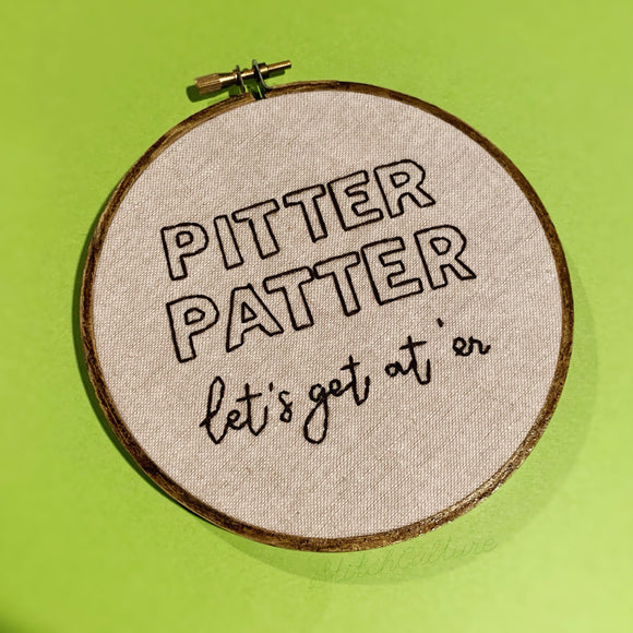 PITTER PATTER let's get at 'er / Letterkenny embroidery hoop