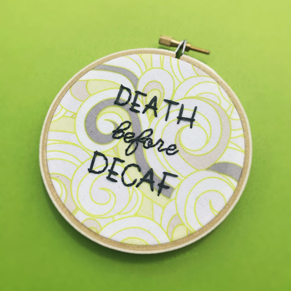 DEATH BEFORE DECAF / Coffee Lovers Embroidery Hoop