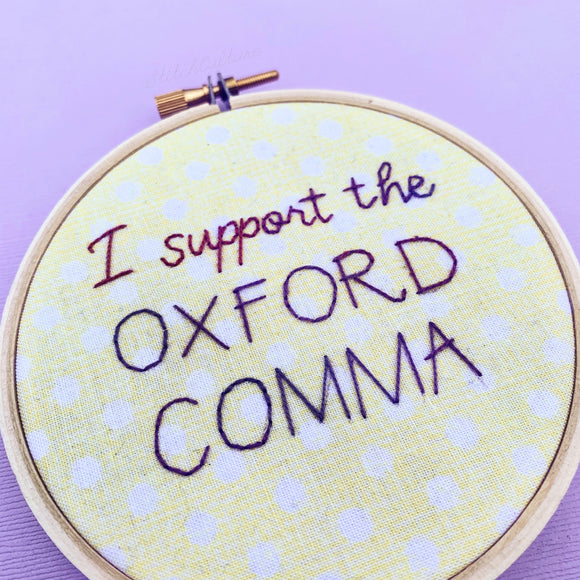 I SUPPORT THE OXFORD COMMA / embroidery hoop