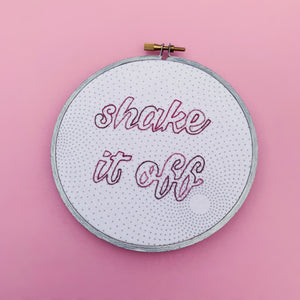 SHAKE IT OFF / T Swift Hand Embroidered Hoop