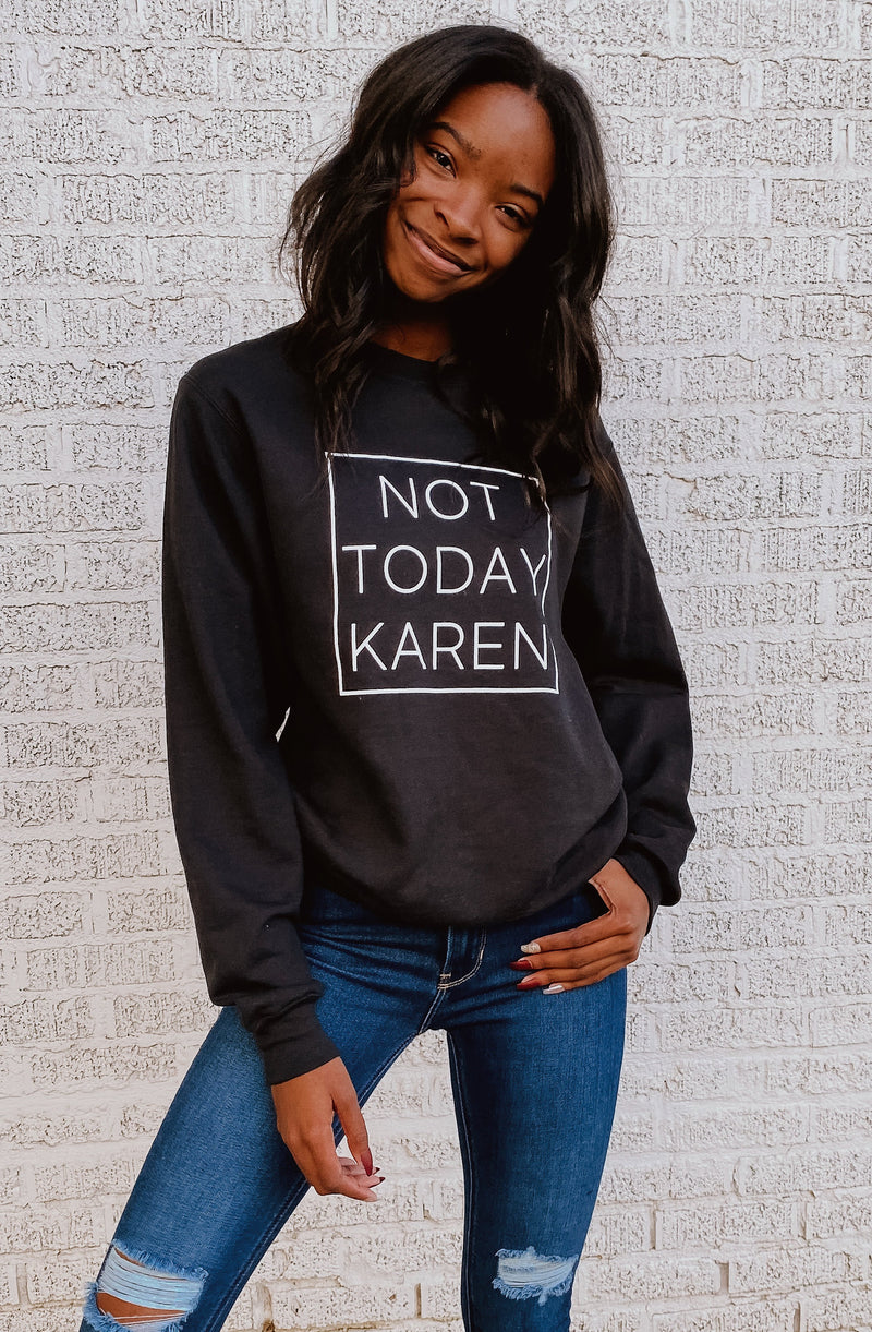 NOT TODAY  KAREN GRAPHIC SWEATSHIRT