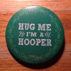 """Hug Me I'm A Hooper"" Button"