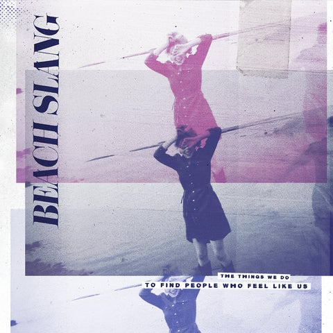 Beach Slang - The Things We Do To Find People Who Feel Like Us