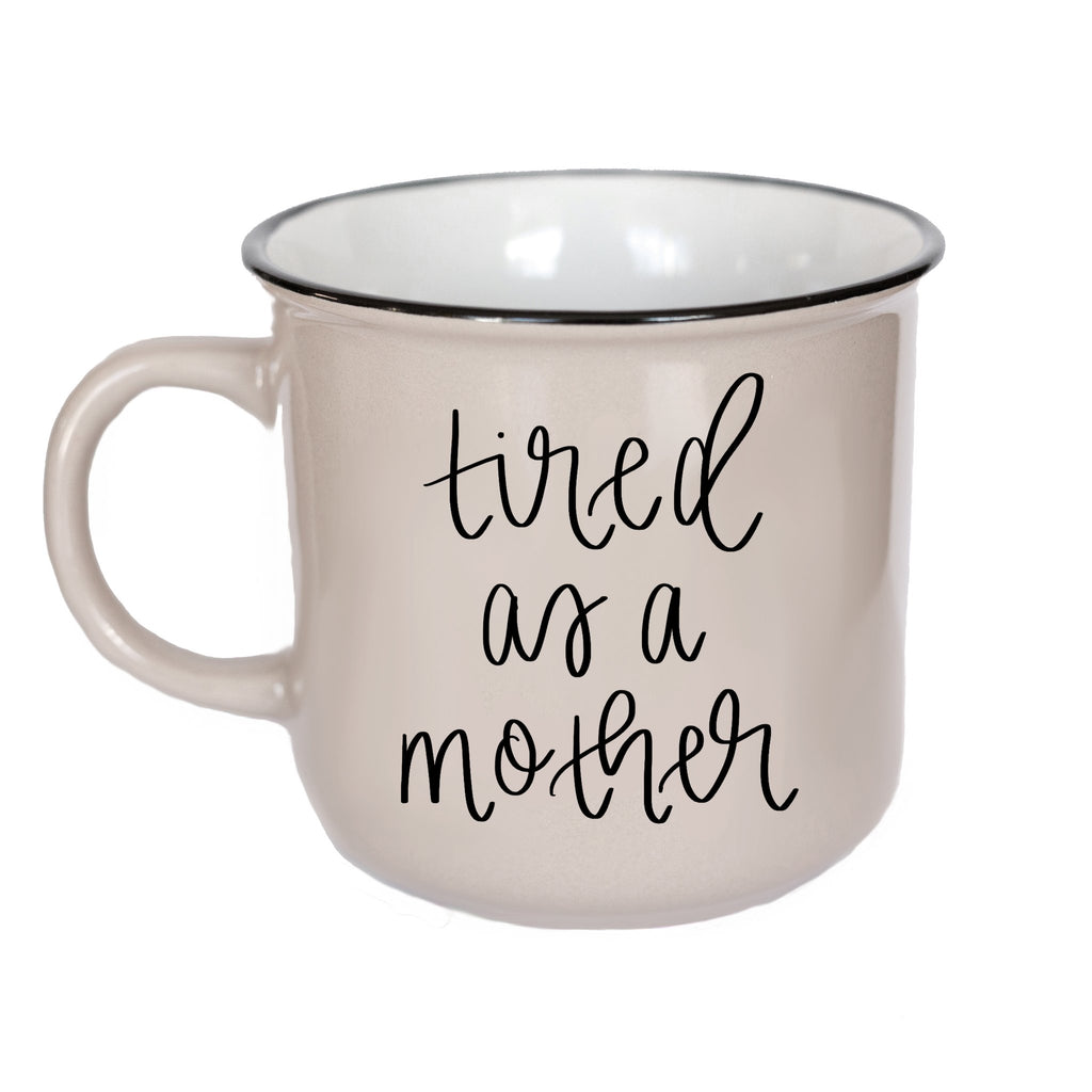 Tired as a Mother Campfire Mug - All She Wrote