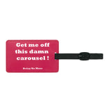 'Get me off this damn carousel' luggage tag | Goods of Desire