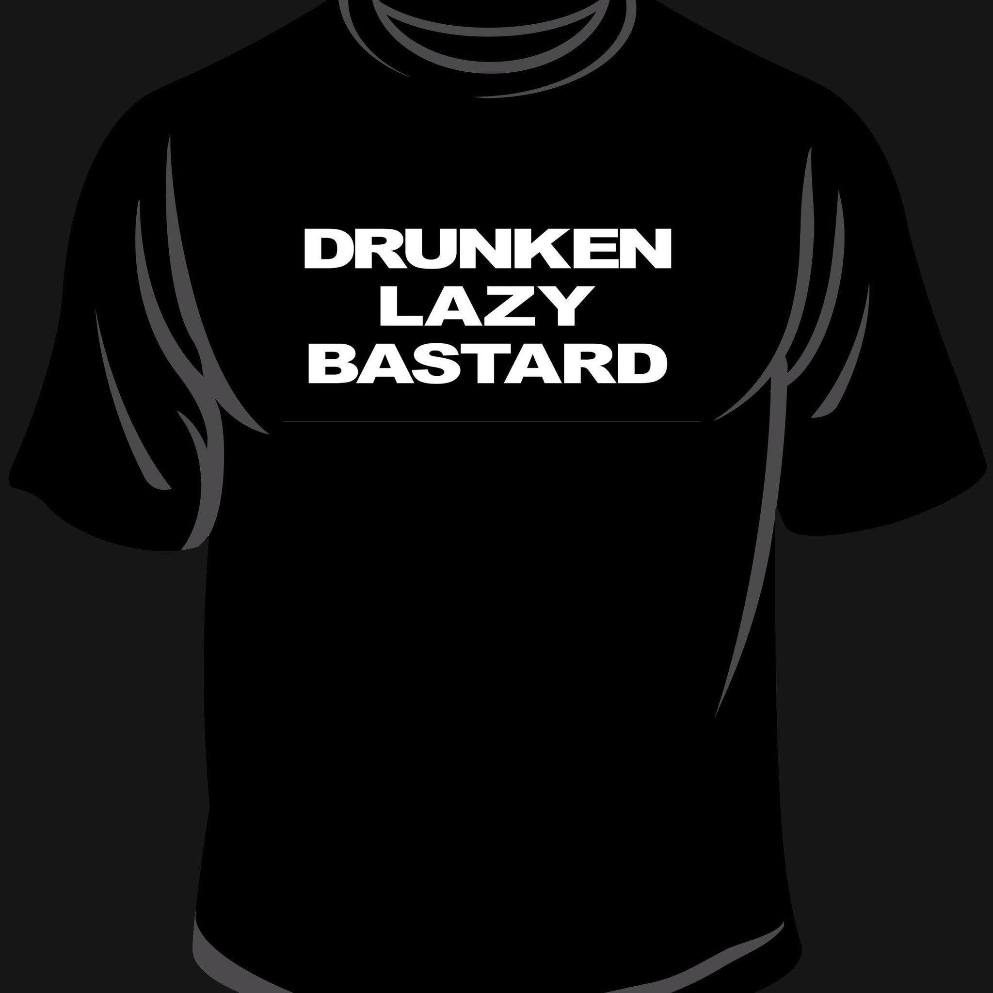 Drunken Lazy Bastard Shirt