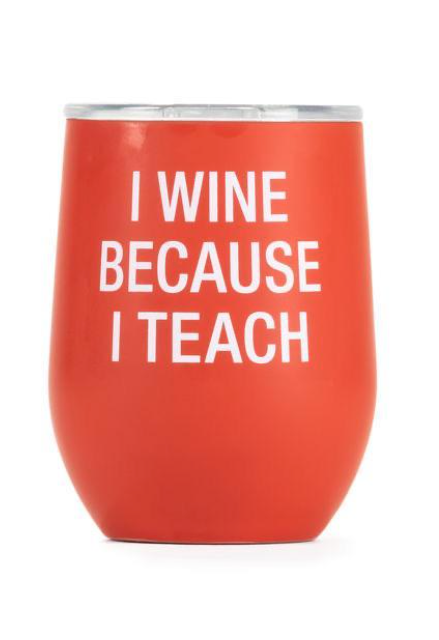 I Wine Because I Teach Insulated Tumbler