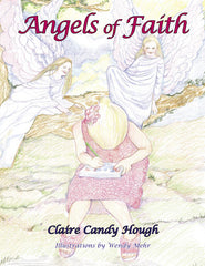ANGELS OF FAITH by CLAIRE CANDY HOUGH - Illustrated by Wendy Mehr