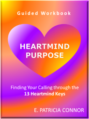HEARTMIND PURPOSE Finding Your Calling through the 13 Heartmind Keys