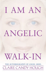 I AM AN ANGELIC WALK-IN by CLAIRE CANDY HOUGH