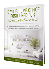 * Contest Winner * IS YOUR HOME OFFICE POSITIONED FOR STRESS OR SUCCESS? by KIM LOUISE EASTERBROOK