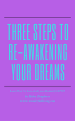THREE STEPS TO RE-AWAKEN YOUR DREAMS by HELEN DOUGHERTY -  (Easy to download PDF format.)