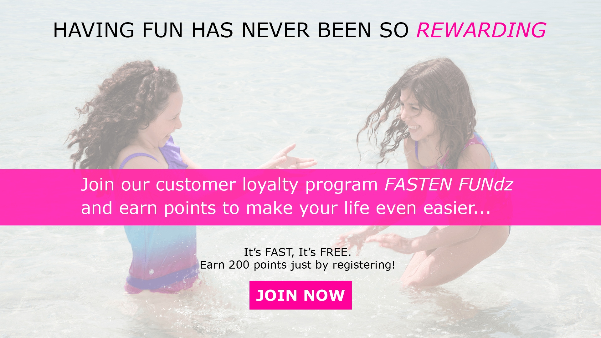 Having fun has never been so rewarding! Join our customer loyalty program and earn points to make your life even easier...