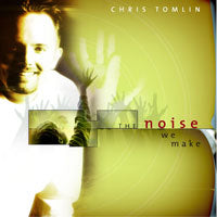 Chris Tomlin - The Noise We Make