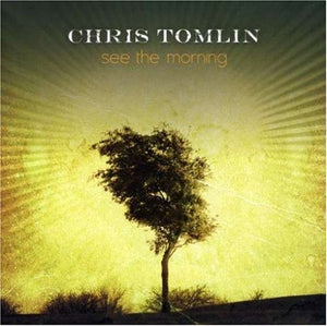 Chris Tomlin - See The Morning