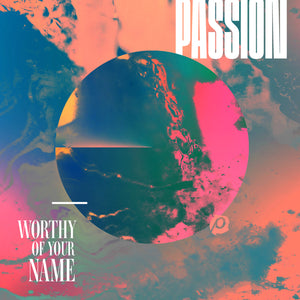 Passion 2017 - Worthy of Your Name