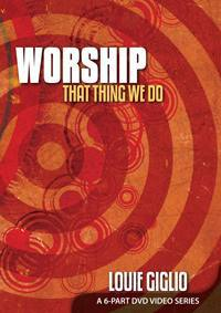 Louie Giglio - Worship That Thing We do