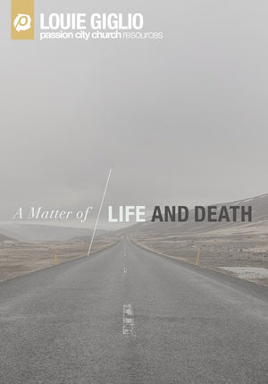 Messages - Louie Giglio - A Matter Of Life And Death