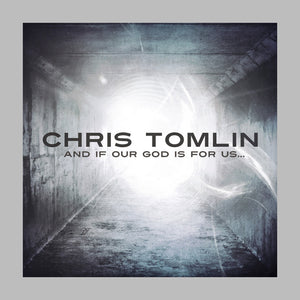 Music - Chris Tomlin - And If Our God Is For Us...