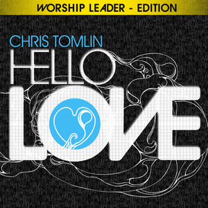 Music - Chris Tomlin - Hello Love - Worship Leader Edition