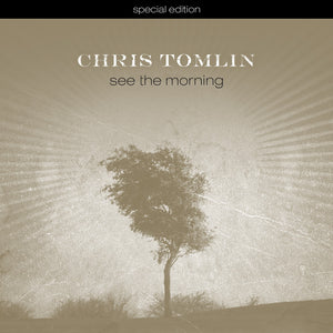 Music - Chris Tomlin - See The Morning Special Edition