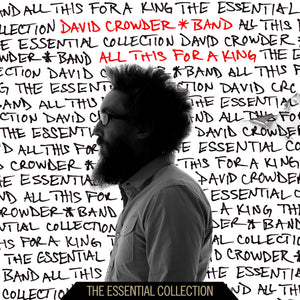 Music - David Crowder Band - All This For A King