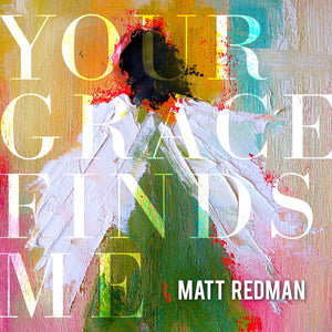 Music - Matt Redman - Your Grace Finds Me
