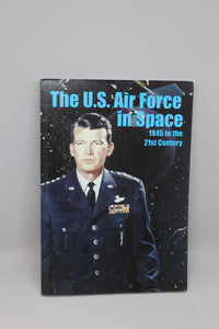 The U.S. Air Force in Space: 1945 to the 21st Century