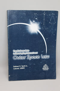The Air Force Role in Developing International Outer Space Law by Jr., USAFR, Colonel