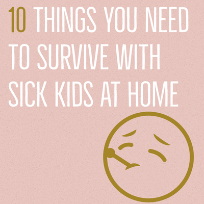 10 Things You Need To Survive with Sick Kids at Home