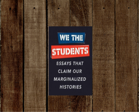 We the Students: Essays That Claim Our Marginalized Histories