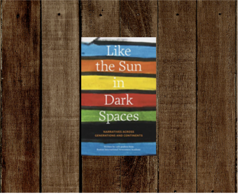 Like the Sun in Dark Spaces: Narratives Across Generations and Continents