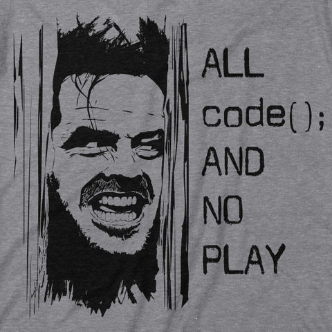 Programmer All Code and No Play T-Shirt