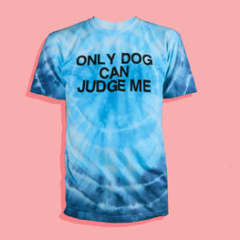 """ONLY DOG CAN JUDGE ME"" TIE DYE TEE"