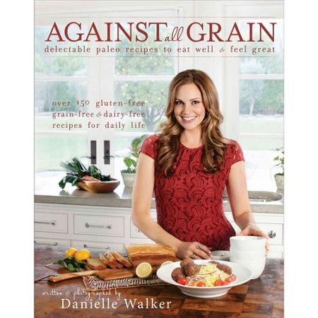 Book: Against All Grain by Danielle Walker - Inspired Health Apothecary