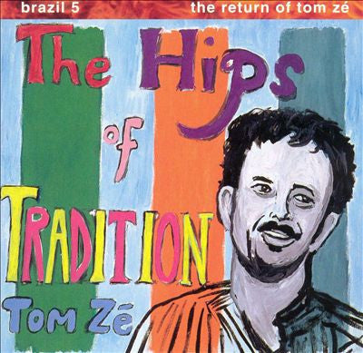 The Hips Of Tradition - Brazil 5: The Return Of Tom Zé (New LP)