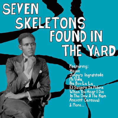 Seven Skeletons Found In The Yard : Trinidad Calypsos 1928-1947 (New LP)