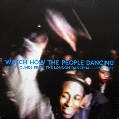 Watch How The People Dancing - Unity Sounds From The London Dancehall, 1986 - 1989 (New 2LP)