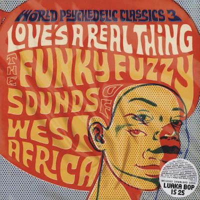 World Psychedelic Classics 3: Love's A Real Thing - The Funky Fuzzy Sounds Of West Africa (New 2LP)
